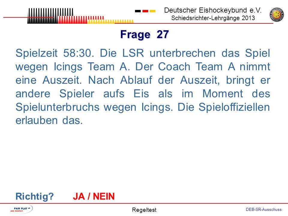 Frage 26 Deutscher Eishockeybund e.V. Schiedsrichter-Lehrgänge 2013 Regeltest DEB-SR-Ausschuss Team A hat den TH durch einen zusätzlichen Feldspieler