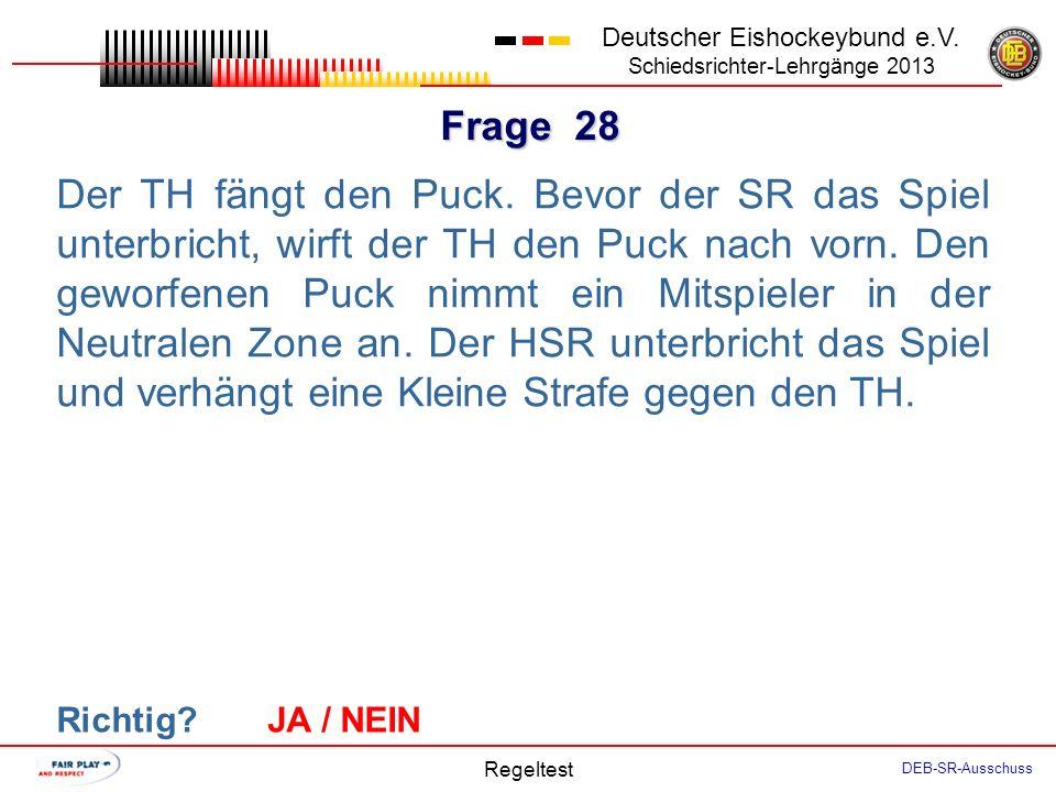Frage 27 Deutscher Eishockeybund e.V. Schiedsrichter-Lehrgänge 2013 Regeltest DEB-SR-Ausschuss Spielzeit 58:30. Die LSR unterbrechen das Spiel wegen I