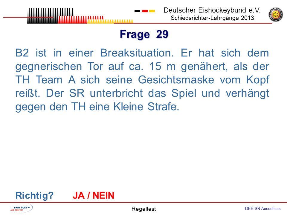 Frage 28 Deutscher Eishockeybund e.V. Schiedsrichter-Lehrgänge 2013 Regeltest DEB-SR-Ausschuss Der TH fängt den Puck. Bevor der SR das Spiel unterbric