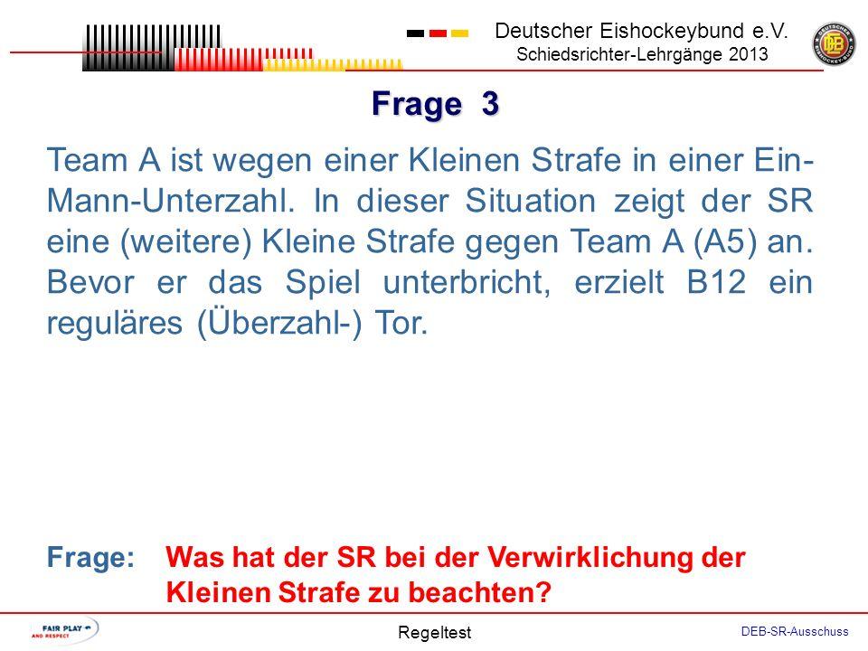 Frage 2 Deutscher Eishockeybund e.V. Schiedsrichter-Lehrgänge 2013 Regeltest DEB-SR-Ausschuss Der angreifende Spieler A5 schlägt den Puck mit der Hand