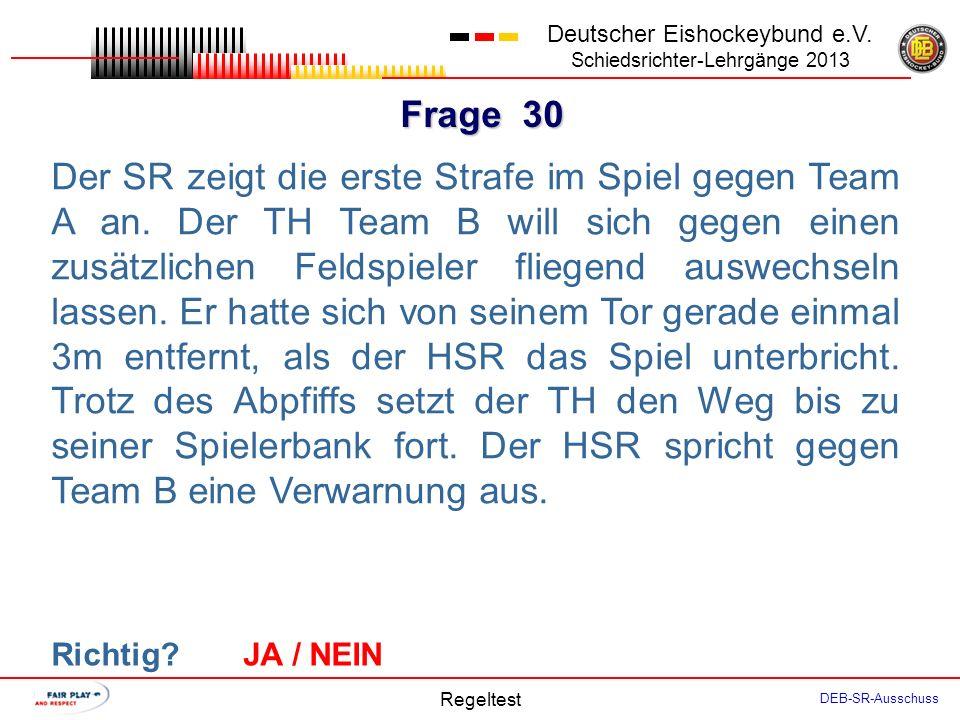 Frage 29 Deutscher Eishockeybund e.V. Schiedsrichter-Lehrgänge 2013 Regeltest DEB-SR-Ausschuss B2 ist in einer Breaksituation. Er hat sich dem gegneri