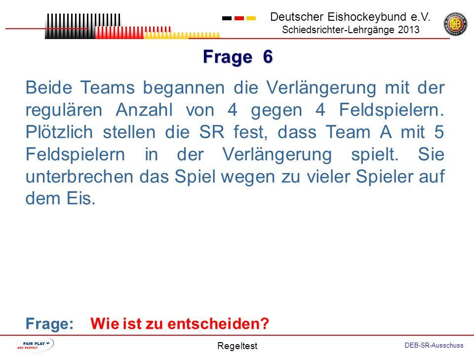 Frage 5 Deutscher Eishockeybund e.V. Schiedsrichter-Lehrgänge 2013 Regeltest DEB-SR-Ausschuss Der Stock des TH ist gebrochen. Während das Spiel sich a