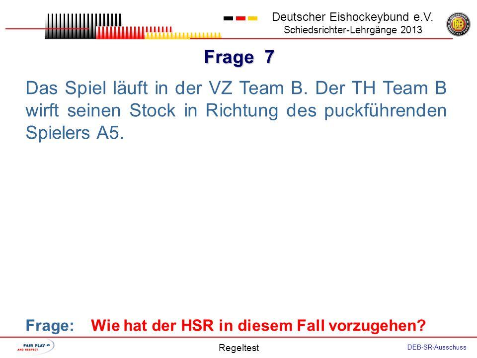 Frage 6 Deutscher Eishockeybund e.V. Schiedsrichter-Lehrgänge 2013 Regeltest DEB-SR-Ausschuss Beide Teams begannen die Verlängerung mit der regulären