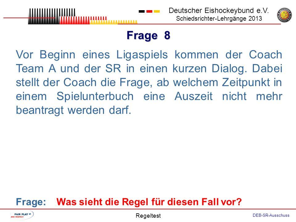 Frage 7 Deutscher Eishockeybund e.V. Schiedsrichter-Lehrgänge 2013 Regeltest DEB-SR-Ausschuss Das Spiel läuft in der VZ Team B. Der TH Team B wirft se