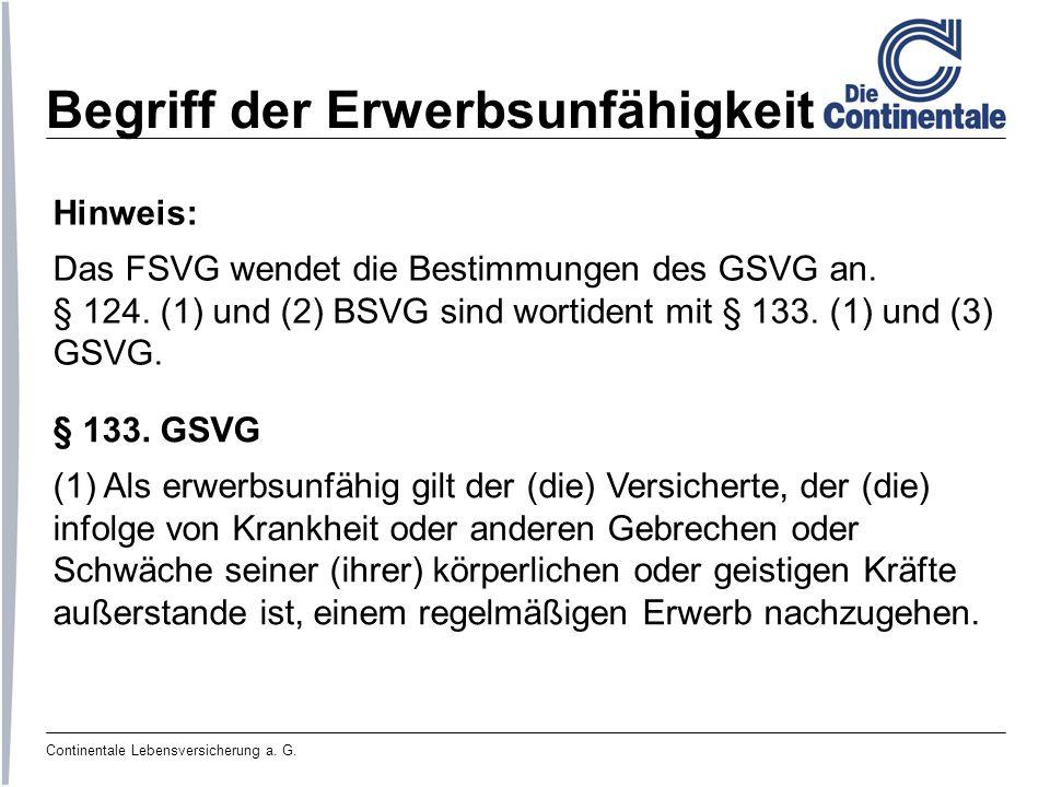 Continentale Lebensversicherung a. G. Begriff der Erwerbsunfähigkeit § 133. GSVG (1) Als erwerbsunfähig gilt der (die) Versicherte, der (die) infolge