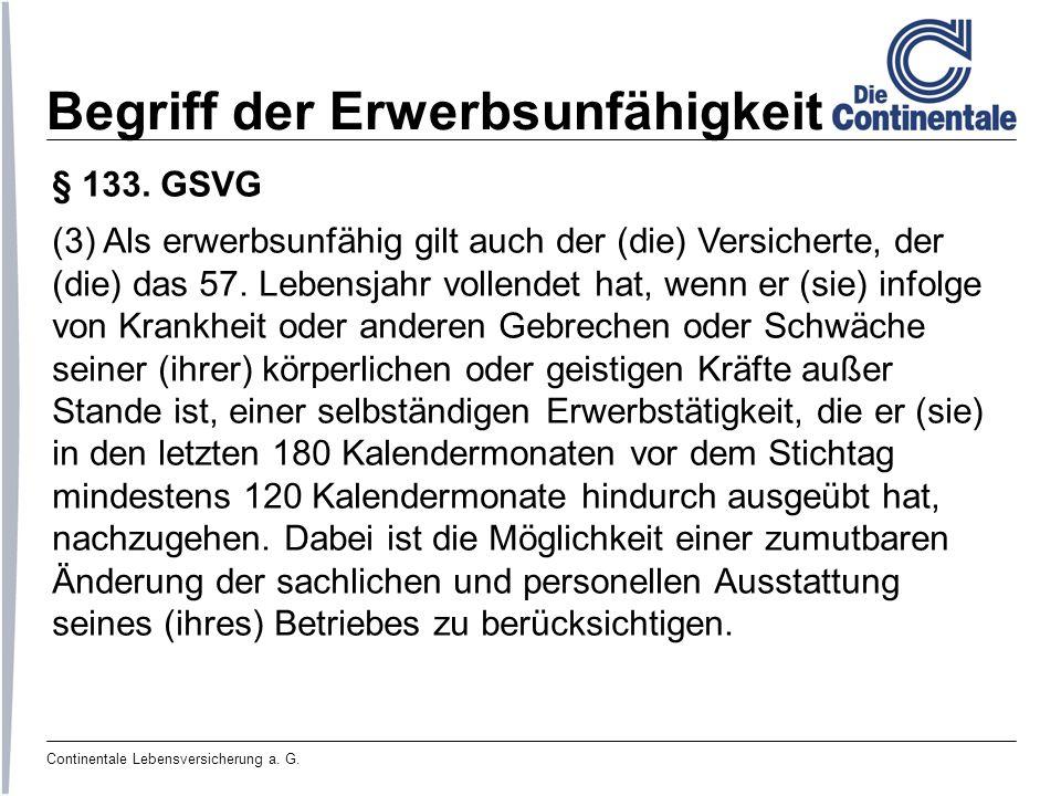 Continentale Lebensversicherung a. G. Begriff der Erwerbsunfähigkeit § 133. GSVG (3) Als erwerbsunfähig gilt auch der (die) Versicherte, der (die) das