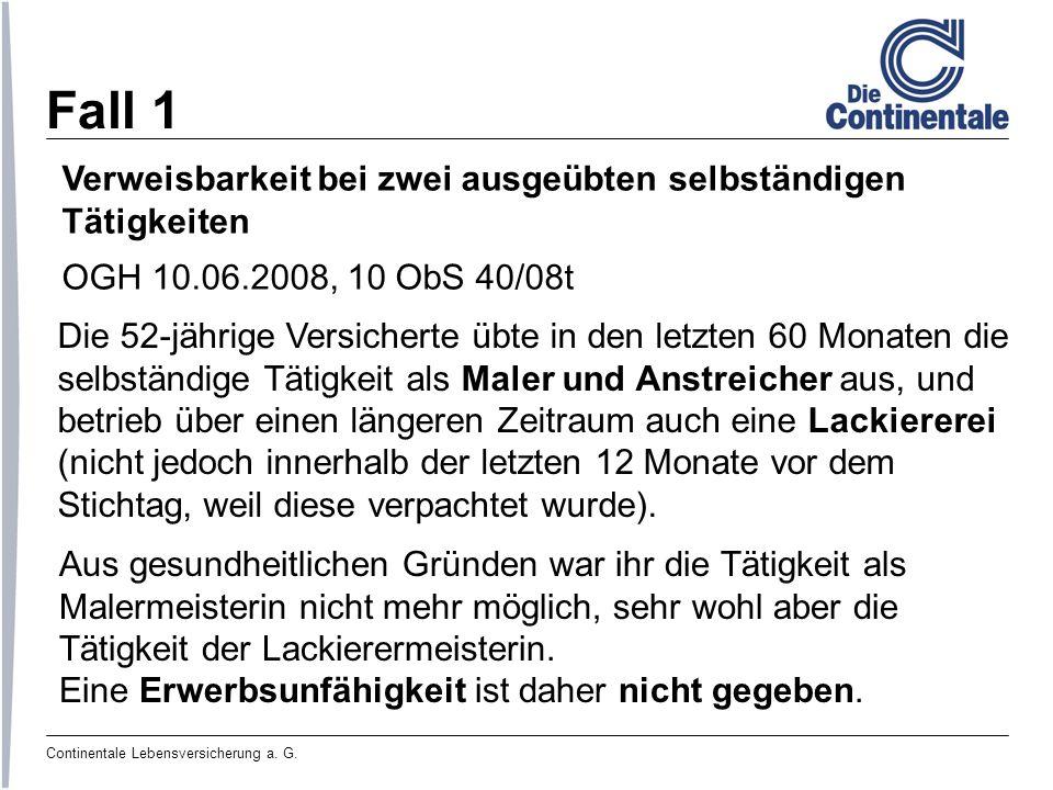 Continentale Lebensversicherung a. G. Fall 1 Verweisbarkeit bei zwei ausgeübten selbständigen Tätigkeiten OGH 10.06.2008, 10 ObS 40/08t Die 52-jährige