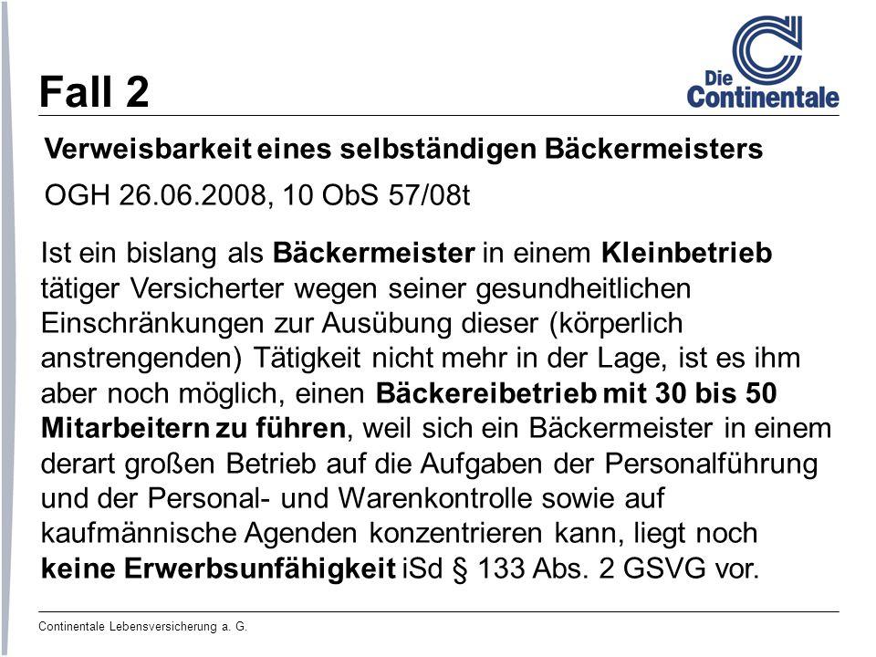 Continentale Lebensversicherung a. G. Fall 2 Verweisbarkeit eines selbständigen Bäckermeisters OGH 26.06.2008, 10 ObS 57/08t Ist ein bislang als Bäcke