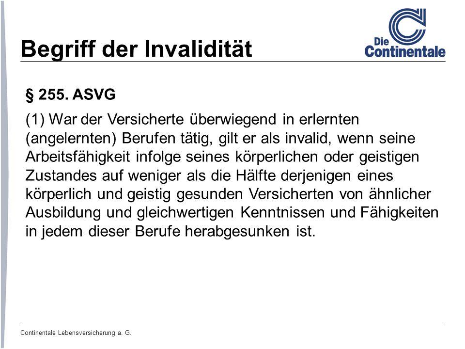 Continentale Lebensversicherung a. G. Begriff der Invalidität § 255. ASVG (1) War der Versicherte überwiegend in erlernten (angelernten) Berufen tätig