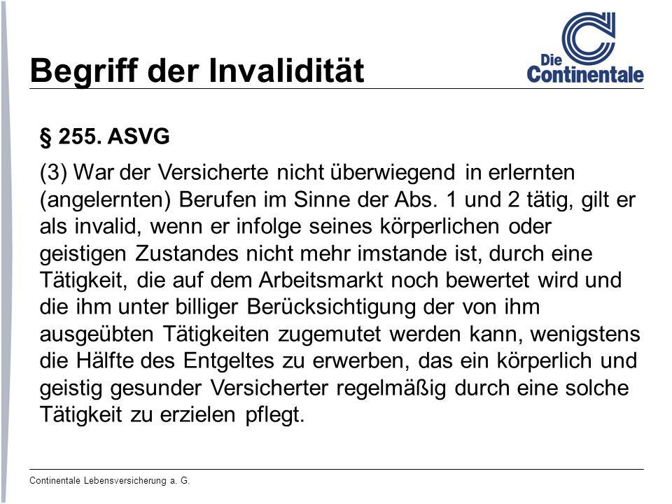Continentale Lebensversicherung a. G. Begriff der Invalidität § 255. ASVG (3) War der Versicherte nicht überwiegend in erlernten (angelernten) Berufen