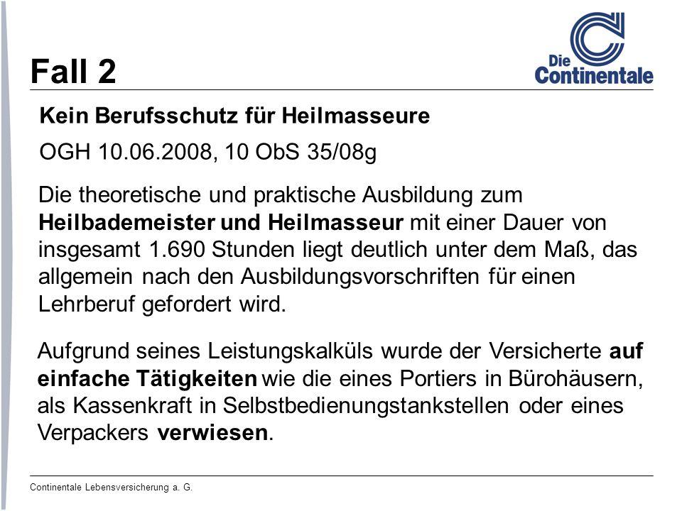 Continentale Lebensversicherung a. G. Fall 2 Kein Berufsschutz für Heilmasseure OGH 10.06.2008, 10 ObS 35/08g Die theoretische und praktische Ausbildu