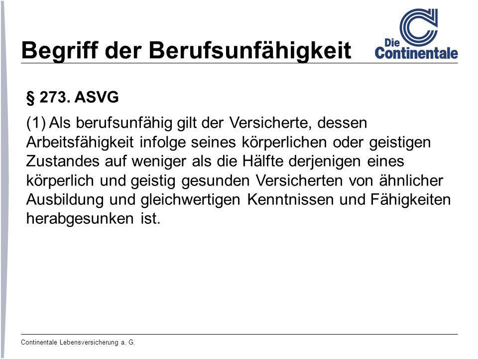Continentale Lebensversicherung a. G. Begriff der Berufsunfähigkeit § 273. ASVG (1) Als berufsunfähig gilt der Versicherte, dessen Arbeitsfähigkeit in