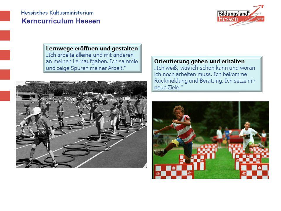 Kerncurriculum Hessen Lernwege eröffnen und gestalten Ich arbeite alleine und mit anderen an meinen Lernaufgaben. Ich sammle und zeige Spuren meiner A