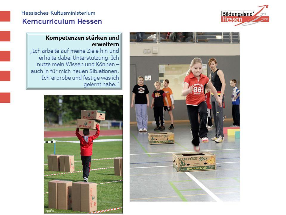 Kerncurriculum Hessen Kompetenzen stärken und erweitern Ich arbeite auf meine Ziele hin und erhalte dabei Unterstützung. Ich nutze mein Wissen und Kön