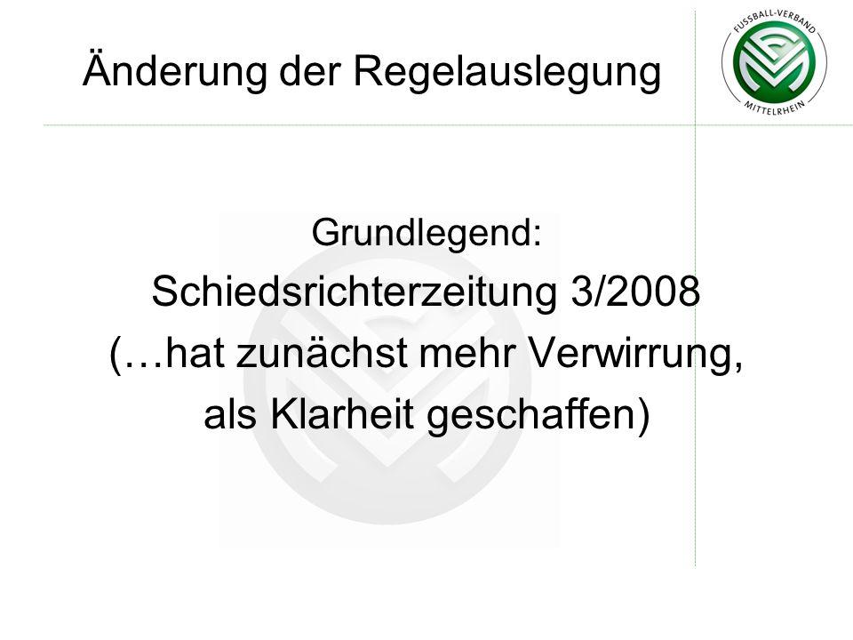 Änderung der Regelauslegung Grundlegend: Schiedsrichterzeitung 3/2008 (…hat zunächst mehr Verwirrung, als Klarheit geschaffen)