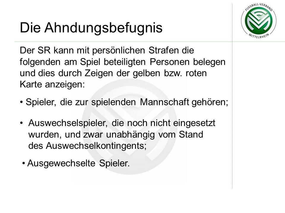 Die Ahndungsbefugnis Der SR kann mit persönlichen Strafen die folgenden am Spiel beteiligten Personen belegen und dies durch Zeigen der gelben bzw. ro