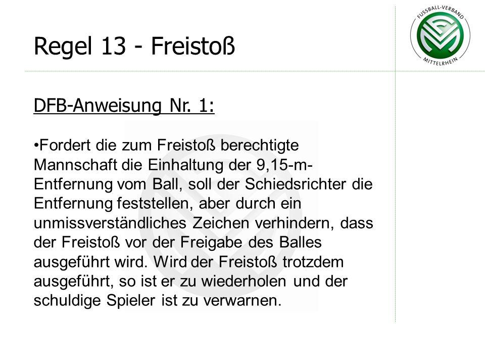 DFB-Anweisung Nr. 1: Fordert die zum Freistoß berechtigte Mannschaft die Einhaltung der 9,15-m- Entfernung vom Ball, soll der Schiedsrichter die Entfe