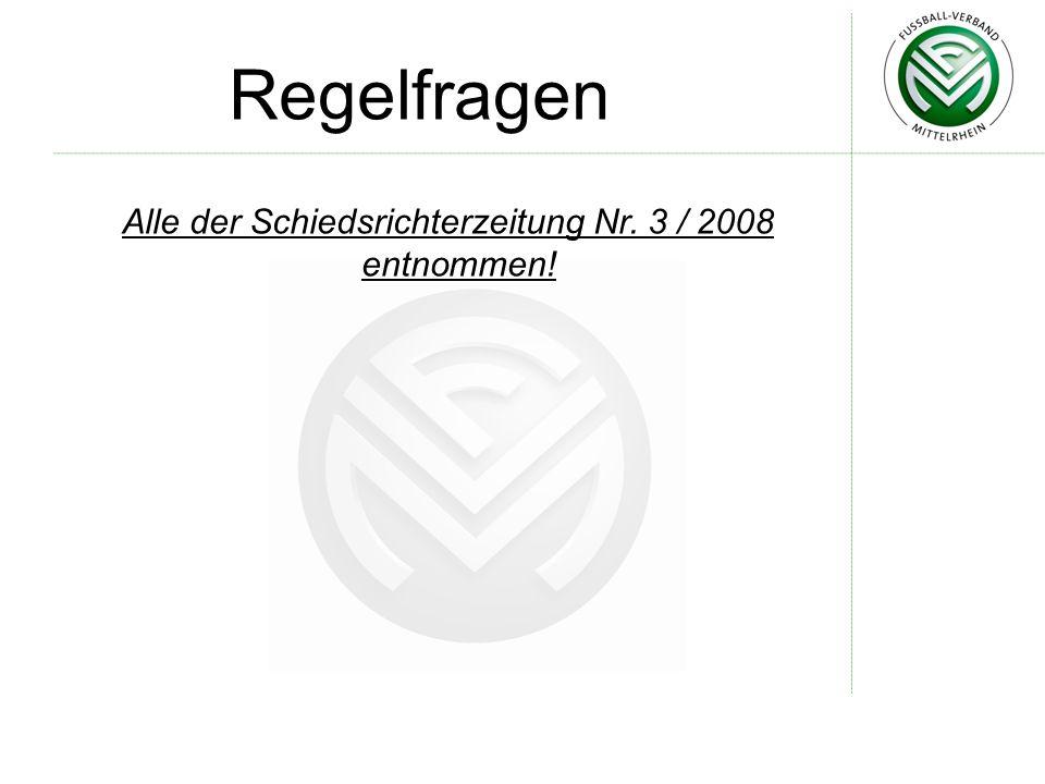 Regelfragen Alle der Schiedsrichterzeitung Nr. 3 / 2008 entnommen!