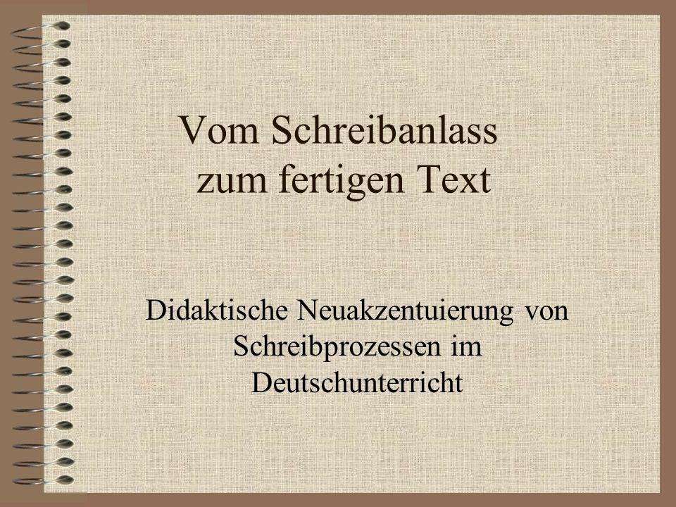 Vom Schreibanlass zum fertigen Text Didaktische Neuakzentuierung von Schreibprozessen im Deutschunterricht