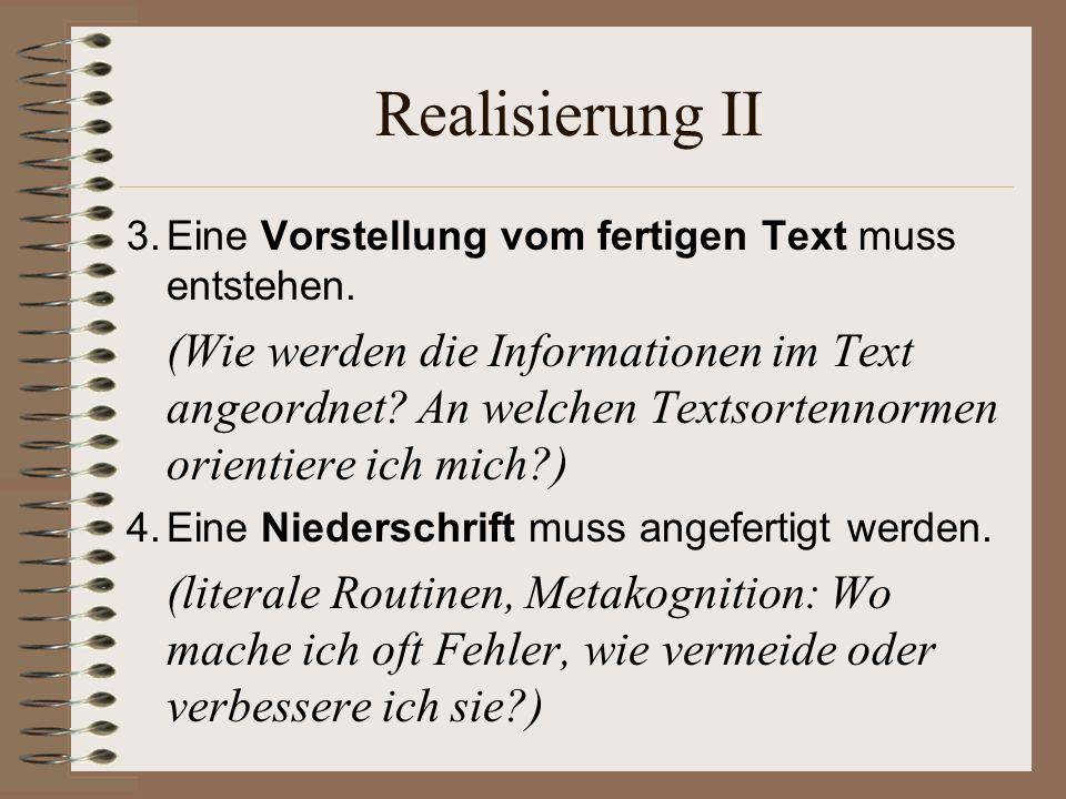Realisierung II 3.Eine Vorstellung vom fertigen Text muss entstehen.