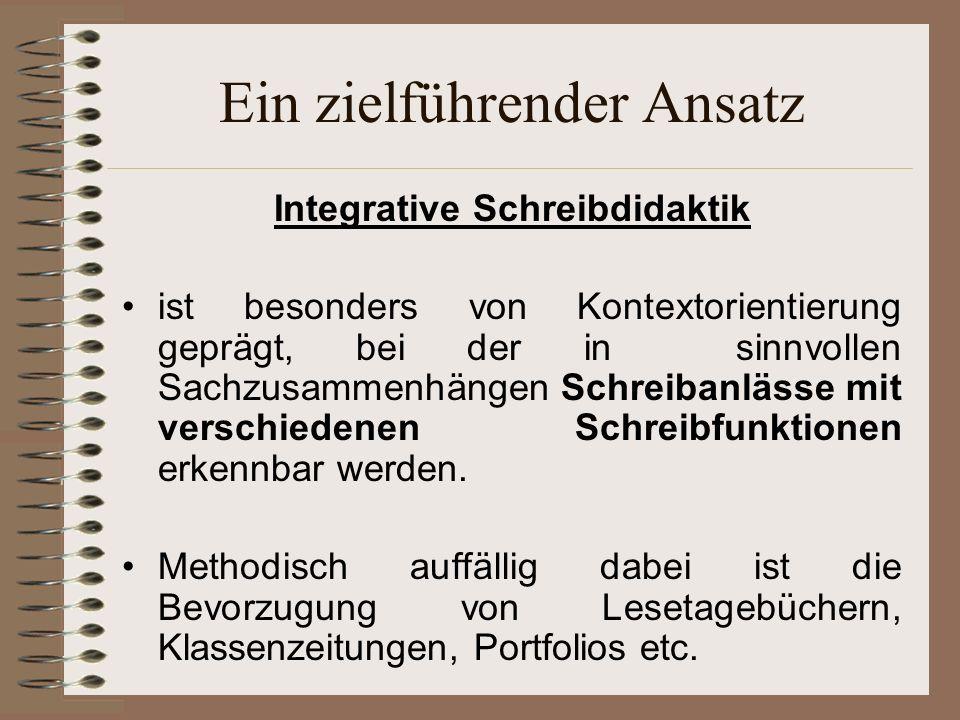 Ein zielführender Ansatz Integrative Schreibdidaktik ist besonders von Kontextorientierung geprägt, bei der in sinnvollen Sachzusammenhängen Schreibanlässe mit verschiedenen Schreibfunktionen erkennbar werden.