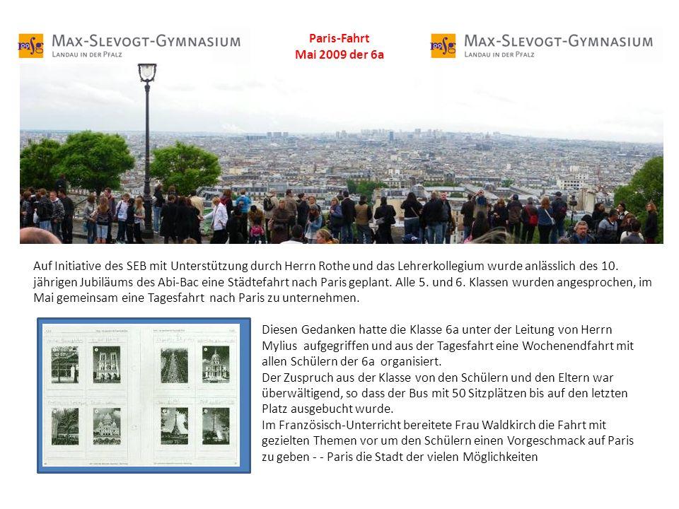 Paris-Fahrt Mai 2009 der 6a Auf Initiative des SEB mit Unterstützung durch Herrn Rothe und das Lehrerkollegium wurde anlässlich des 10.