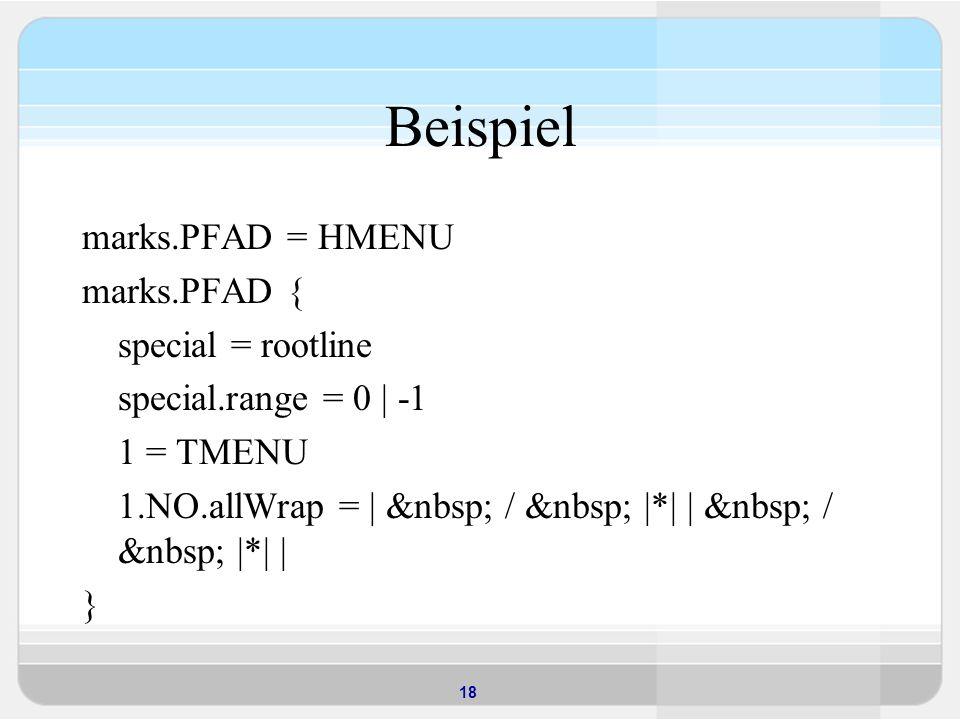 18 Beispiel marks.PFAD = HMENU marks.PFAD { special = rootline special.range = 0 | -1 1 = TMENU 1.NO.allWrap = | / |*| | / |*| | }