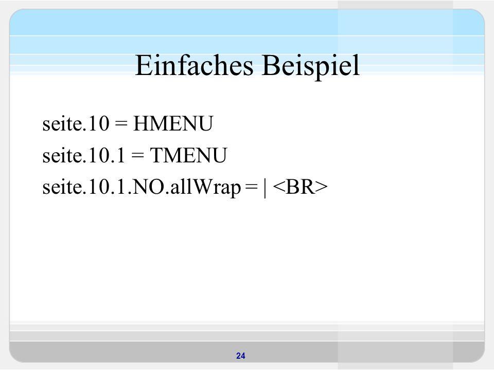 24 Einfaches Beispiel seite.10 = HMENU seite.10.1 = TMENU seite.10.1.NO.allWrap = |