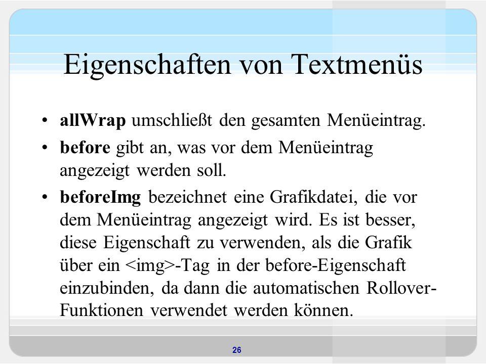 26 Eigenschaften von Textmenüs allWrap umschließt den gesamten Menüeintrag. before gibt an, was vor dem Menüeintrag angezeigt werden soll. beforeImg b