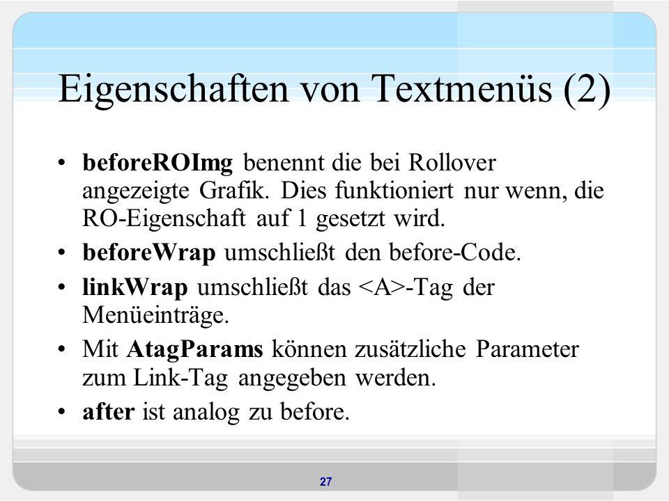 27 Eigenschaften von Textmenüs (2) beforeROImg benennt die bei Rollover angezeigte Grafik. Dies funktioniert nur wenn, die RO-Eigenschaft auf 1 gesetz