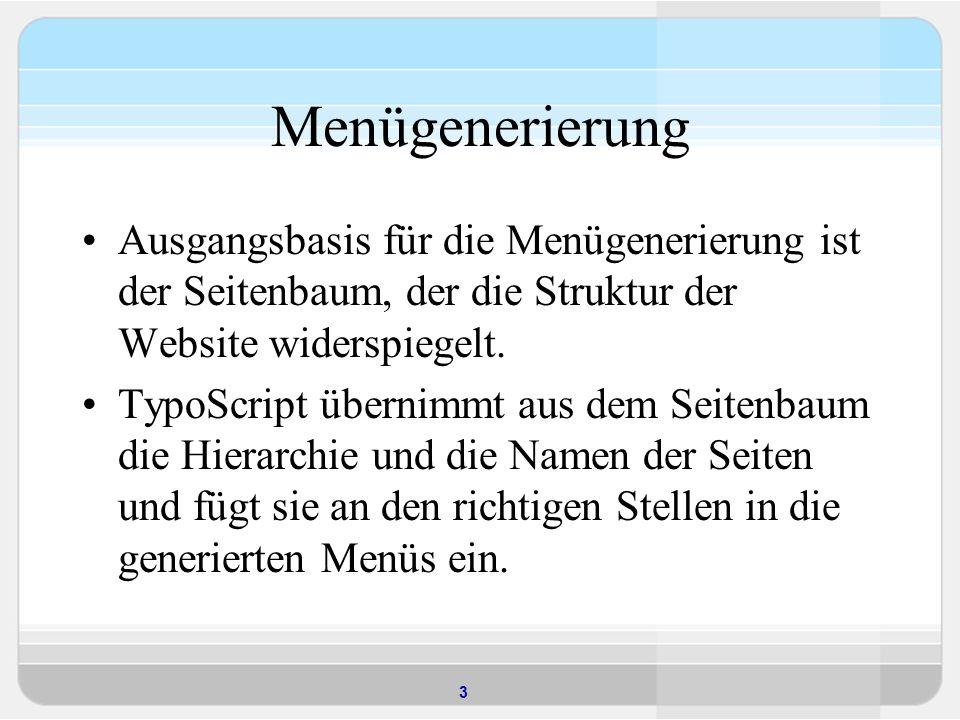 3 Menügenerierung Ausgangsbasis für die Menügenerierung ist der Seitenbaum, der die Struktur der Website widerspiegelt. TypoScript übernimmt aus dem S