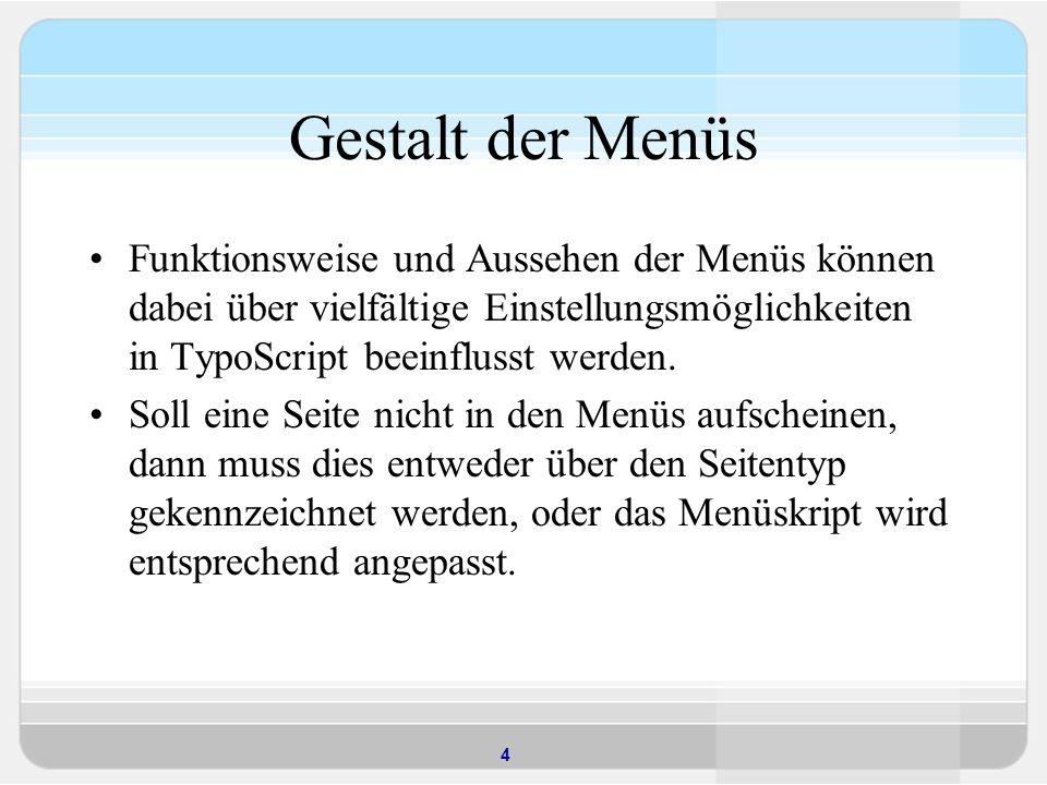 4 Gestalt der Menüs Funktionsweise und Aussehen der Menüs können dabei über vielfältige Einstellungsmöglichkeiten in TypoScript beeinflusst werden. So