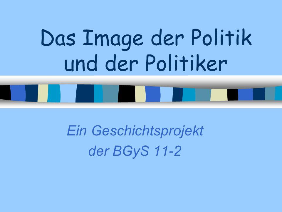 Das Image der Politik und der Politiker Ein Geschichtsprojekt der BGyS 11-2