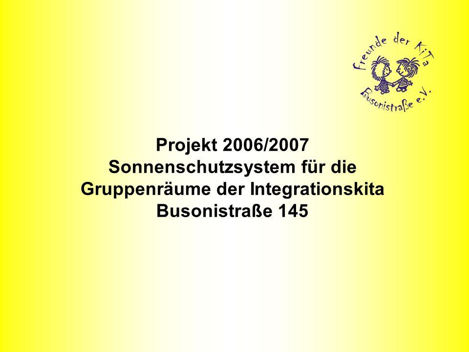 Projekt 2006/2007 Sonnenschutzsystem für die Gruppenräume der Integrationskita Busonistraße 145