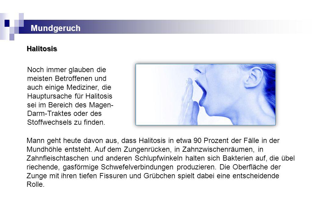 Mundgeruch Halitosis Noch immer glauben die meisten Betroffenen und auch einige Mediziner, die Hauptursache für Halitosis sei im Bereich des Magen- Da