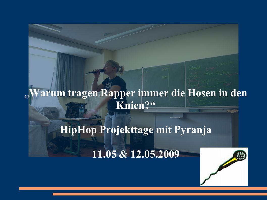 Warum tragen Rapper immer die Hosen in den Knien? HipHop Projekttage mit Pyranja 11.05 & 12.05.2009