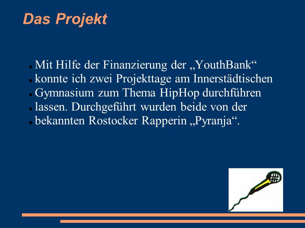 Das Projekt Mit Hilfe der Finanzierung der YouthBank konnte ich zwei Projekttage am Innerstädtischen Gymnasium zum Thema HipHop durchführen lassen. Du