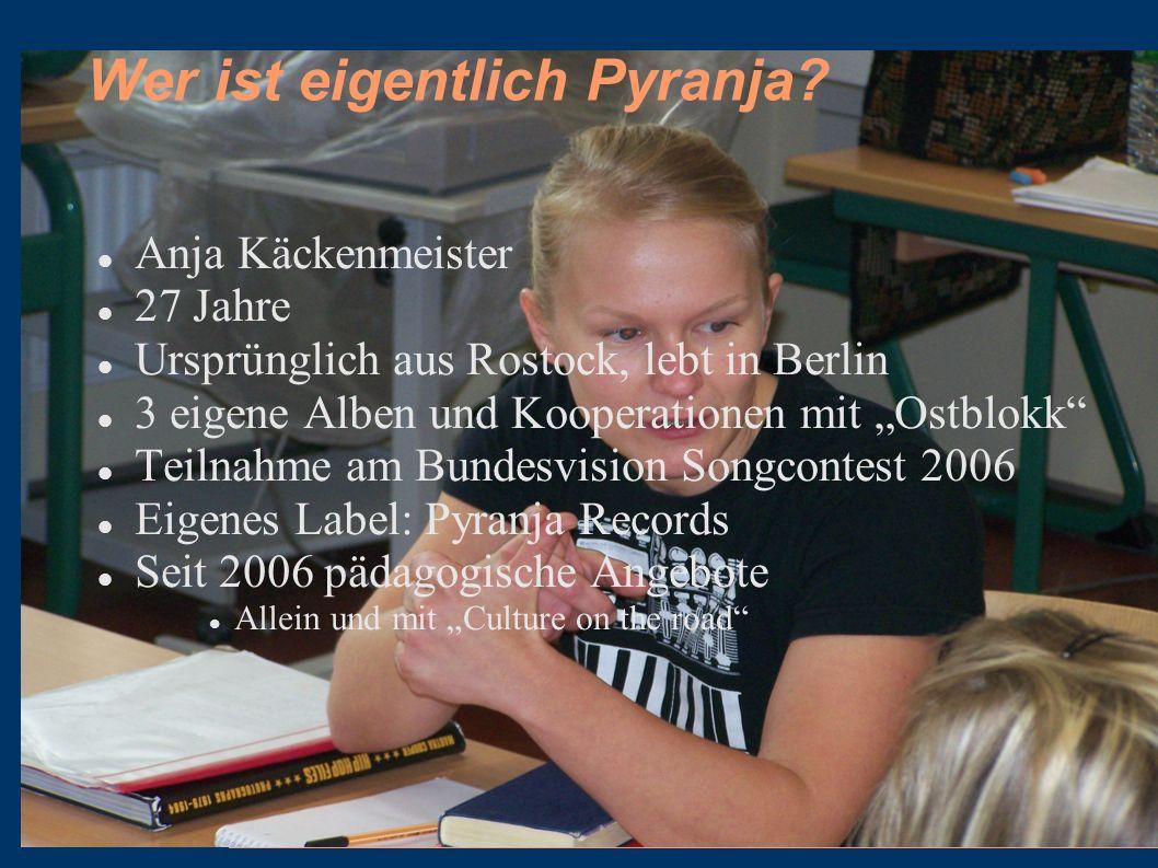 Wer ist eigentlich Pyranja? Anja Käckenmeister 27 Jahre Ursprünglich aus Rostock, lebt in Berlin 3 eigene Alben und Kooperationen mit Ostblokk Teilnah