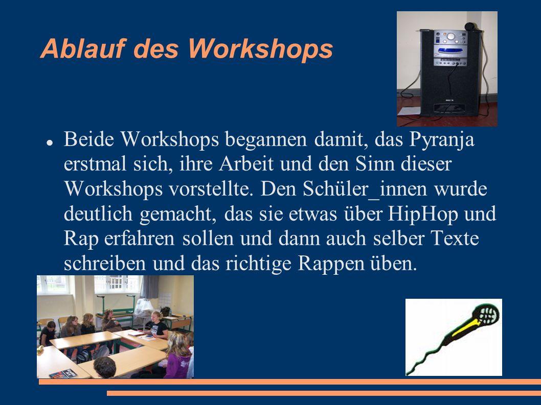 Ablauf des Workshops Beide Workshops begannen damit, das Pyranja erstmal sich, ihre Arbeit und den Sinn dieser Workshops vorstellte. Den Schüler_innen