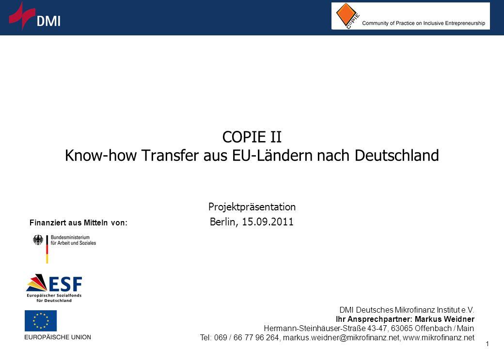2 DMI e.V Ausgangssituation m In Deutschland sind Mikrokredite noch sehr jung m Im europäischen Ausland gibt es viele Erfahrungen, die wir nutzen können um unseren Lernprozess zu beschleunigen.