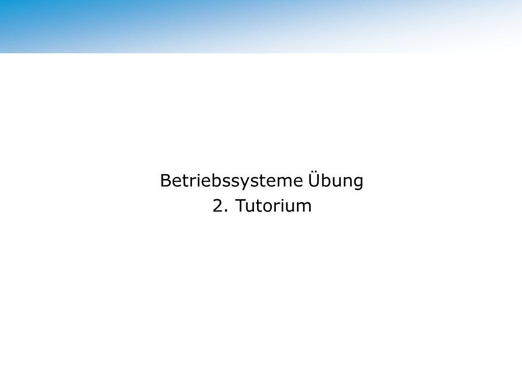 Betriebssysteme Übung 2. Tutorium