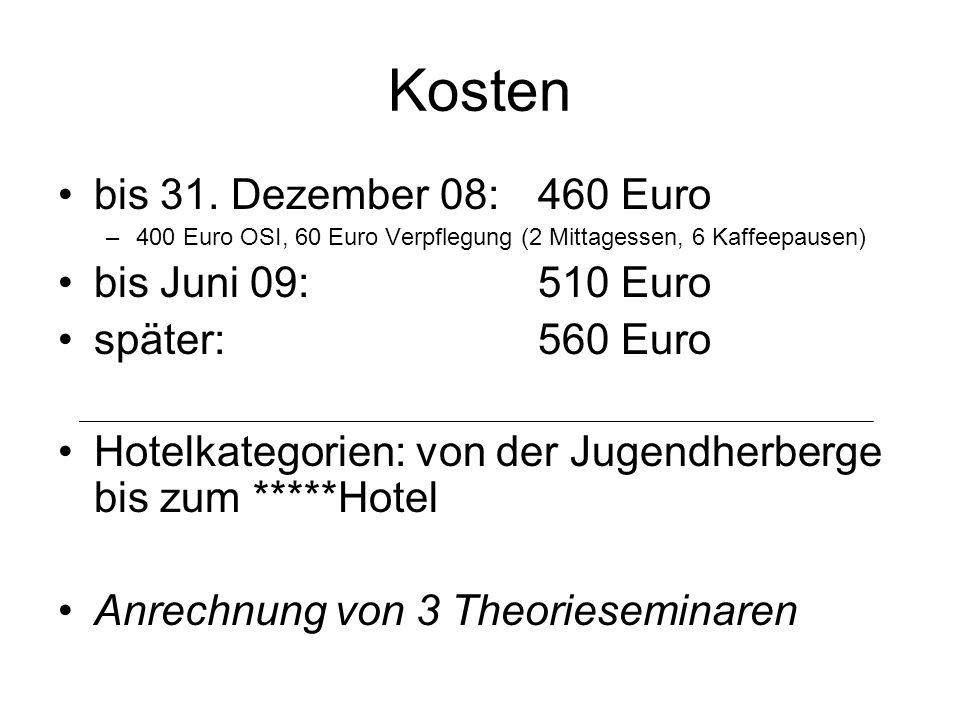 Kosten bis 31. Dezember 08: 460 Euro –400 Euro OSI, 60 Euro Verpflegung (2 Mittagessen, 6 Kaffeepausen) bis Juni 09: 510 Euro später: 560 Euro Hotelka