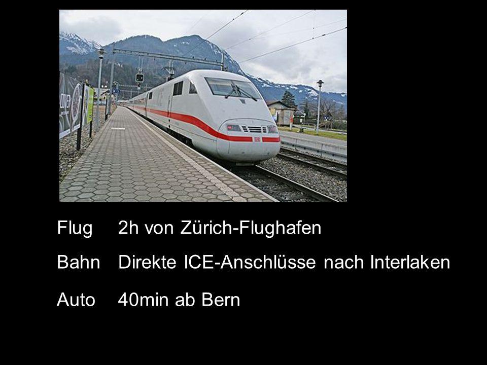 Flug2h von Zürich-Flughafen BahnDirekte ICE-Anschlüsse nach Interlaken Auto40min ab Bern