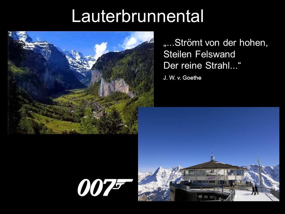 Lauterbrunnental...Strömt von der hohen, Steilen Felswand Der reine Strahl... J. W. v. Goethe