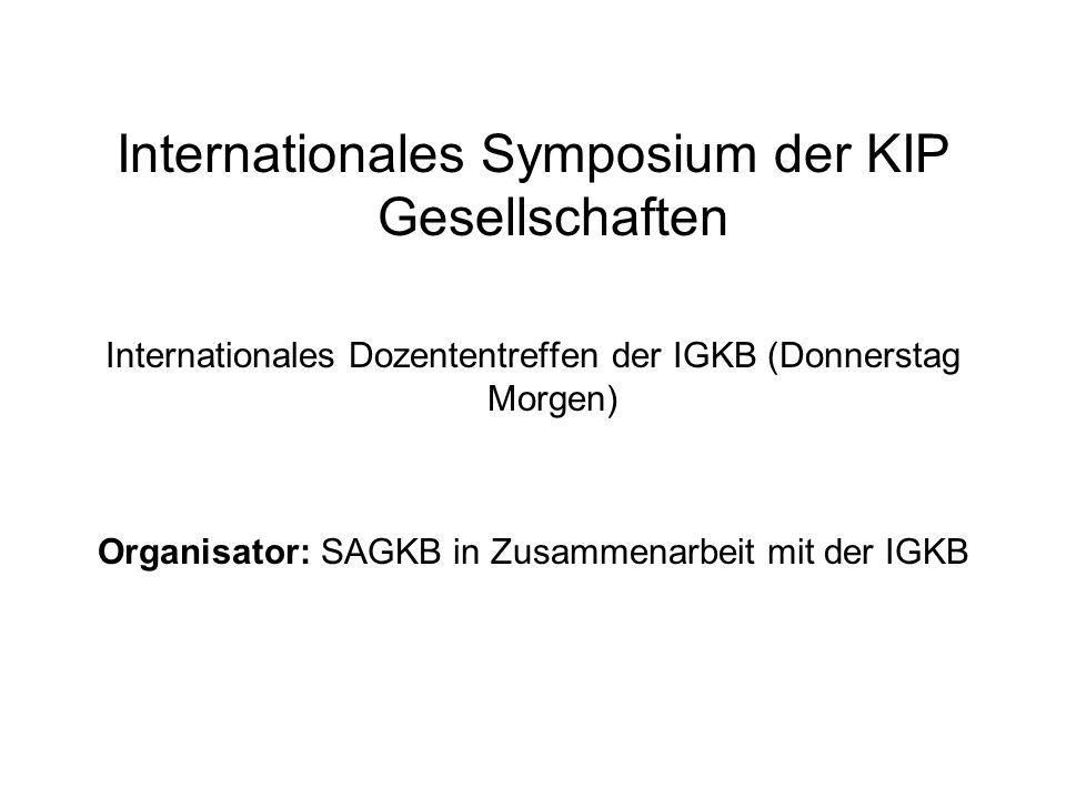 Internationales Symposium der KIP Gesellschaften Internationales Dozententreffen der IGKB (Donnerstag Morgen) Organisator: SAGKB in Zusammenarbeit mit