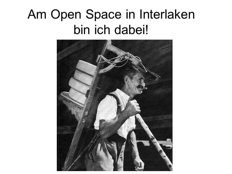 Am Open Space in Interlaken bin ich dabei!