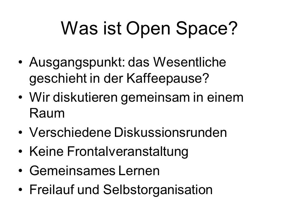 Was ist Open Space? Ausgangspunkt: das Wesentliche geschieht in der Kaffeepause? Wir diskutieren gemeinsam in einem Raum Verschiedene Diskussionsrunde