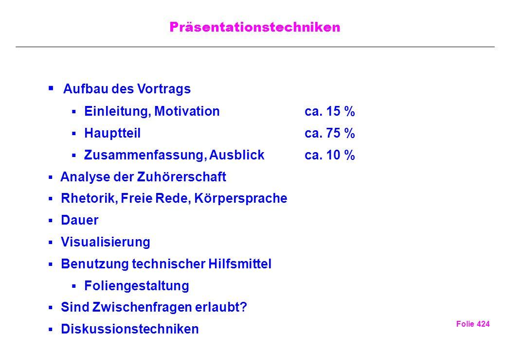Folie 424 Präsentationstechniken Aufbau des Vortrags Einleitung, Motivation ca. 15 % Hauptteil ca. 75 % Zusammenfassung, Ausblick ca. 10 % Analyse der