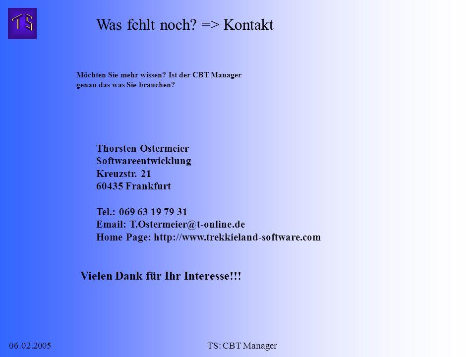 06.02.2005TS: CBT Manager Was fehlt noch. => Kontakt Möchten Sie mehr wissen.