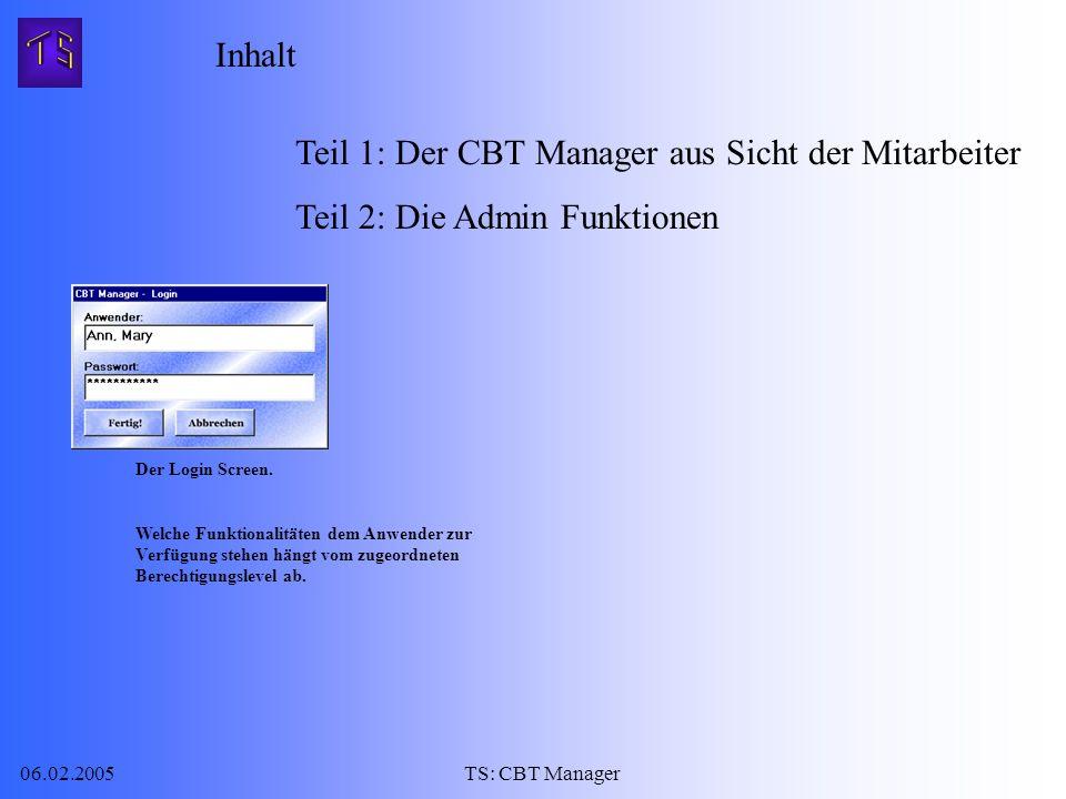 06.02.2005TS: CBT Manager Inhalt Teil 1: Der CBT Manager aus Sicht der Mitarbeiter Teil 2: Die Admin Funktionen Der Login Screen.